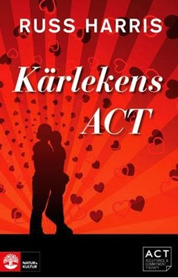 Kärlekens ACT: Stärk din relation med Acceptance and Commiment Therapy Russ Harris 9789127129696