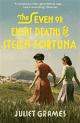 The Seven or Eight Deaths of Stella Fortuna Juliet Grames 9781473686298