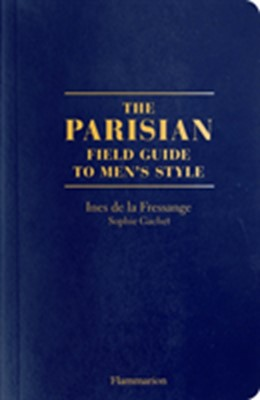 The Parisian Field Guide to Men's Style Ines de la Fressange 9782080203427