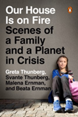 Our House Is on Fire : Scenes of a Family and a Planet in Crisis Beata Thunberg, Malena Ernman, Greta Thunberg, Svante Thunberg 9780143133575