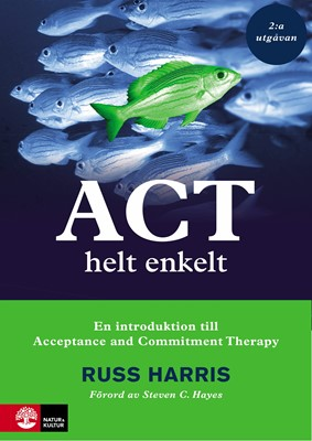 ACT helt enkelt : En introduktion till Acceptance and Commitment The Russ Harris 9789127827462