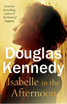 Isabelle in the Afternoon Douglas Kennedy 9780099585244
