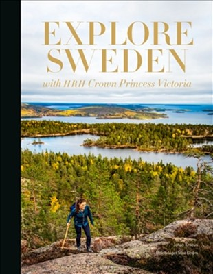 Explore Sweden : with HRH princess Victoria Johan Erséus 9789171265227