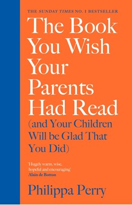 The Book You Wish Your Parents Had Read (and Your Children Will Be Glad Tha Philippa Perry 9780241251027