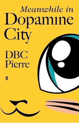 Meanwhile in Dopamine City DBC Pierre 9780571228935