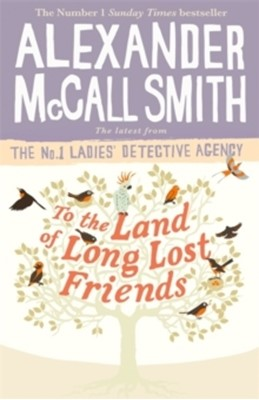 To the Land of Long Lost Friends Alexander McCall Smith 9780349143286