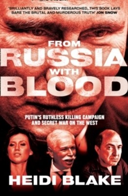 From Russia with Blood : Putin'S Ruthless Killing Campaign and Secret War o Heidi Blake 9780008300098